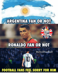 The Truth 👏🏻: ARGENTINA FAN OR NOT  WE TROLL  FOOTBALL  RONALDO FAN OR NOT  WeTrollFootball  RESS  FOOTBALL FANS FEEL SORRY FOR HIM The Truth 👏🏻