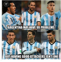 Argentina's Attackers! 🔥: ARGENTINA MAY HAVE 99 PROBLEMS  O FUTBALLFEED  BUTHAVING GOODATTACKERSISNTONE Argentina's Attackers! 🔥