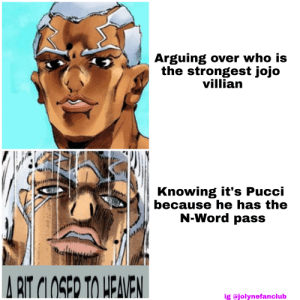 Heaven, Jojo, and Word: Arguing over who is  the strongest jojo  villian  Knowing it's Pucci  because he has the  N-Word pass  A BIT CLOSER TO HEAVEN  ig @jolynefanclub Prove me wrong