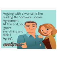 BlahBlahBlah suckit: Arguing with a woman is like  reading the Software License  Agreement.  At the end, you  a  ignore  everything and  click  'I  Agree BlahBlahBlah suckit