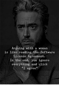 """Click, Software, and Reading: Arguing with a woman  is like reading the Software  License Agreement.  In the end, you ignore  everything and click  """"I agree"""