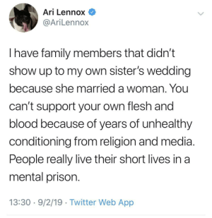 The wedding was better off without them: Ari Lennox  @AriLennox  have family members that didn't  show up to my own sister's wedding  because she married a woman. You  can't support your own flesh and  blood because of years of unhealthy  conditioning from religion and media  People really live their short lives in a  mental prison.  13:30 9/2/19 Twitter Web App The wedding was better off without them