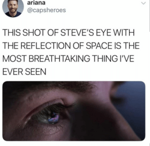 Space, Eye, and Ariana: ariana  @capsheroes  THIS SHOT OF STEVE'S EYE WITH  THE REFLECTION OF SPACE IS THE  MOST BREATHTAKING THING I'VE  EVER SEEN