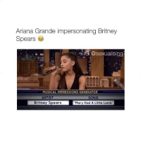 """Ariana Grande, Britney Spears, and Love: Ariana Grande impersonating Britney  Spears  G:@sexualising  MUSICAL IMPRESSIONS GENERATOR  ARTIST  SONG  Britney Spears  """"Mary Had A Little Lamb"""" i love these"""