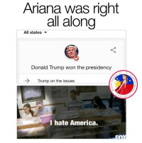 America, Ariana Grande, and Donald Trump: Ariana was right  all along  All states  Donald Trump won the presidency  Trump on the issues  ST 2  I hate America. Get Free Ariana Grande Lockscreens here ❤️: https://m.facebook.com/AGBLockscreens?ref=bookmarks  —ag༄