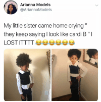 """Crying, Memes, and Omg: Arianna Models  @AriannaModels  My little sister came home crying""""  they keep saying l look like cardi B""""  LOST ITTA omg 😂😂😂 (@ariannamodels on Twitter)"""