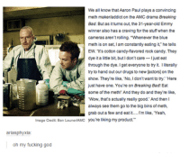 "Bad, Breaking Bad, and Candy: ariasphyxia  oh my fucking god  We all know thatAaron Paul plays a convincing  meth makerladdict on the AMC drama Breaking  Bad. But as it turns out, the 31-year-old Emmy  winner also has a craving for the stuff when the  cameras aren't rolling. ""Whenever the blue  meth is on set, I am constantly eating it, he tells  EW. ""It's cotton candy-flavored rock candy. They  dye it a little bit, but l don't care  I just eat  through the dye. geteveryone to try it. Iliterally  try to hand out our drugs to new [actors] on the  show. They're like, ""No, Idon't want to try."" ""Here  just have one. You're on Breaking Bad! Eat  some of the meth!"" And they do and they're like  ""Wow, that's actually really good. And then I  always see them go to the big bins of meth  grab out a few and eat it.... I'm like, ""Yeah"