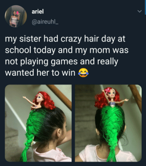 arandomthot:  Mom was not messing around: ariel  @aireuhl  my sister had crazy hair day at  school today and my mom was  not playing games and really  wanted her to win arandomthot:  Mom was not messing around