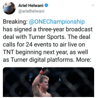 Ariel, Boxing, and Memes: Ariel Helwani  @arielhelwani  Breaking: @ONEChampionship  has signed a three-year broadcast  deal with Turner Sports. The deal  calls for 24 events to air live on  TNT beginning next year, as well  as Turner digital platforms. More The plot thickens ufc mma bellator wsof fight jj jiujitsu muaythai wrestling boxing kickboxing grappling funnymma ufcmeme mmamemes onefc warrior PrideFC prideneverdies