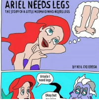 I KNOW I SAID I WAS ON HIATUS BUT ITS THE 1ST OF THE MONTH SO I HAVE TO POST THIS -PAPA: ARIEL NEEDS LEGS  THESTORY OF A LITTLE MERMAID WHO NEEDS LEGS  BY NEIL CICIEREGA  Ursula I  need legs  okay but I KNOW I SAID I WAS ON HIATUS BUT ITS THE 1ST OF THE MONTH SO I HAVE TO POST THIS -PAPA