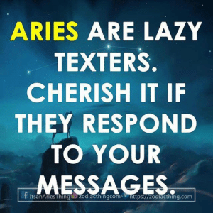 Lazy, Aries, and Com: ARIES ARE LAZY  TEXTERS.  CHERISH IT IF  THEY RESPOND  TO YOUR  SSAGES.  f ItsanAriesThinggzodiad thingcom  https://zodiacthing.com