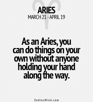 Aries, Free, and Horoscope: ARIES  MARCH 21-APRIL 19  As an Aries, you  can do things on your  own without anyone  holding your hand  along the way.  ZodiacMind.com July 20, You are too rigid and static. Worries are catching up with you, and you have no worries. Your . . . . ….... FULL HOROSCOPE: http://horoscope-daily-free.net/aries