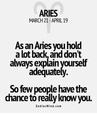 Aries, Free, and Horoscope: ARIES  MARCH 21 APRIL 19  As an Aries you hold  a lot back, and don't  always explain yoursef  adequately.  So few people have the  chance to really knowyou.  Z o dia c Min d.com Nov 30, 2016. Those who are still looking for the kindred spirit should pay attention to people who they meet  .......FOR FULL HOROSCOPE VISIT: http://horoscope-daily-free.net/aries