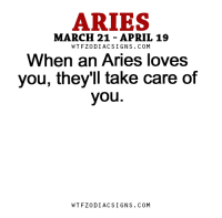 Aries, Free, and Horoscope: ARIES  MARCH 21- APRIL 19  WTFZODIACSIGNS. COM  When an Aries loves  you, they'll take care of  you.  WTFZODIACSIGNS. COM Jan 6, 2016. Those who are still searching for a kindred spirit might recognize one in an unusual person who is original or not  .....FOR FULL HOROSCOPE VISIT: http://horoscope-daily-free.net/aries