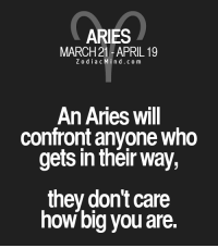 Aries, Free, and Horoscope: ARIES  MARCH 21-APRIL 19  Z o d i a c M i n d c o m  An Aries will  confront anyone who  gets in their way,  they don't care  how big you are. Apr 17, 2017. When it seems to you that you have nowhere to go, remember your knowledge, ideas and ......FOR FULL HOROSCOPE VISIT: http://horoscope-daily-free.net