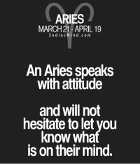 Aries, Free, and Horoscope: ARIES  MARCH 21-APRIL 19  Z o d i a c M i n d c o m  An Aries speaks  With attitude  and will not  hesitate to letyou  Know Wha  is on their mind. Apr 6, 2017. You are suppressing a lot in yourself, and then you fry on the low temperature inside. Your  ......FOR FULL HOROSCOPE VISIT: http://horoscope-daily-free.net