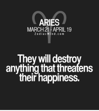 Aries, Free, and Horoscope: ARIES  MARCH 21-APRIL 19  Z o d i a c M I n d c o m  They will destro  anything that threatens  their happiness. Aug 14, 2016. You are enjoying your freedom and not thinking about new intimate emotional bonding. Occasional sexual encounters are quite enough for .....FOR FULL HOROSCOPE VISIT: http://horoscope-daily-free.net/aries