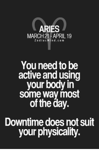 zodiacmind:  Fun facts about your sign here: ARIES  MARCH 21 -APRIL 19  ZodiacMin d.com  You need to be  active and using  your body in  some way most  of the day.  Downtime does not suit  your physicality zodiacmind:  Fun facts about your sign here