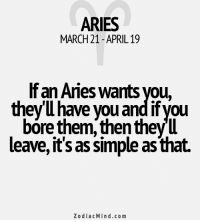 Aries, Free, and Horoscope: ARIES  MARCH21 APRIL 19  an Aries wants you,  they you and if you  bore them then they  leave, it's as simple as that.  Zodiac Mind.co m Mar 3, 2017. You are energetically solving accumulated problems. You are quick and efficient. You are under a ......FOR FULL HOROSCOPE VISIT: http://horoscope-daily-free.net