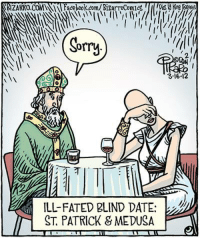 This is but one of the many reasons St. Pat's might not be the best day for a blind date.: ARIZARRO  ILL-FATED BLIND DATE  ST PATRICK & MEDUSA  3.16.12 This is but one of the many reasons St. Pat's might not be the best day for a blind date.