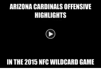 Arizona Cardinals, Memes, and Nfl: ARIZONA CARDINALS OFFENSIVE  HIGHLIGHTS  IN THE 2015 NFC WILDCARD GAME Didn't take me long to put these clips together, so here ya go...  Like Us NFL Memes  Credit - Black Adam Schefter