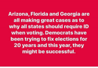 Memes, Arizona, and Florida: Arizona, Florida and Georgia are  all making great cases as to  why all states should require ID  when voting. Democrats have  been trying to fix elections for  20 years and this year, they  might be successful. #StopFraud