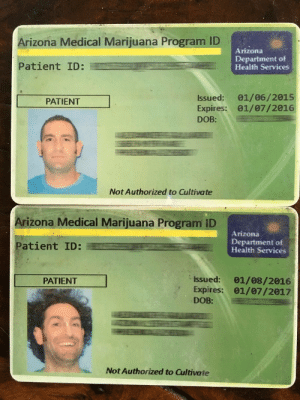 So, how did that program go?: Arizona Medical Marijuana Program ID  Arizona  Patient ID:  Department of  Health Services  Issued: 01/06/2015  Expires: 01/07/2016  DOB:  PATIENT  Not Authorized to Cultivate  Arizona Medical Marijuana Program ID  Arizona  Patient ID:  Department of  Health Services  Issued: 01/08/2016  Expires: 01/07/2017  DOB:  PATIENT  Not Authorized to Cultivate So, how did that program go?