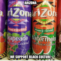Arizona, Black, and Black Culture: ARIZONA  TAMIN C FORTF  TAMIN C FORTIFIED  rapeade Waterimelo  uice COC  uice  WE SUPPORT BLACK CULTURE
