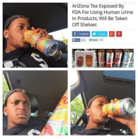 Memes, Taken, and Arizona: Arizona Tea Exposed By  FDA For Using Human Urine  In Products; Will Be Taken  Off Shelves  Tweet 344