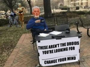*waves hand*: Arkad c  THESE AREN'T THE DROIDS  YOU'RE LOOKING FOR  CHANGE YOUR MIND *waves hand*