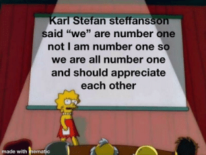 "Appreciate, Amazing, and One: arl Stefan steffanssoh  <6  Said ""we"" are number one  not I am number one so  we are all number one  and should appreciate  each other  made with mematic He was amazing"