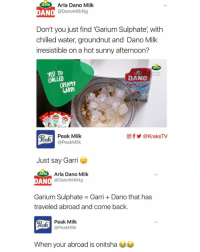 😂😂😂 MilkWars 🍼 ➡️ Follow @KraksTV on Snapchat, Twitter, and Facebook: Arla Arla Dano Milk  DanoMilkNg  ANO  Don't you just find 'Gariumsulphate' with  chilled water, groundnut and Dano Milk  irresistible on a hot sunny afternoon?  Arla  YES! TO  let in the  goodness  DANO  CHILLED  CREAM  Cool ustant filled Milk powder  GARRI  DANO  gea Peak Milk  CO f @KraksTV  Peak Milk  Just say Garr  Arla  Arla Dano Milk  @Dano MilkNg  AN  Garium Sulphate Garri Dano that has  traveled abroad and come back.  Peak Milk  eaR  @Peak Milk  When your abroad is onitsha 😂😂😂 MilkWars 🍼 ➡️ Follow @KraksTV on Snapchat, Twitter, and Facebook