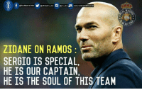 Zizou on Ramos.  ~Knight Fury: arm dna  ET, www.realmadriddna.com  @RealMadrid DNA  ZIDANE ON RAMOS  SERGIO IS SPECIAL.  HE IS OUR CAPTAIN.  HE IS THE SOUL OF THISAEAM  UMAD Zizou on Ramos.  ~Knight Fury
