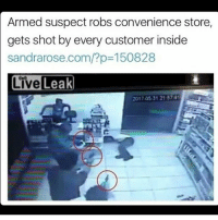 America, Guns, and Liveleak: Armed suspect robs convenience store,  gets shot by every customer inside  sandrarose.com/?p 150828  LiveLeak  2017.05.3121 5741 He took the L . . . Conservative America SupportOurTroops American Gun Constitution Politics TrumpTrain President Jobs Capitalism Military MikePence TeaParty Republican Mattis TrumpPence Guns AmericaFirst USA Political DonaldTrump Freedom Liberty Veteran Patriot Prolife Government PresidentTrump Partners @conservative_panda @reasonoveremotion @conservative.american @too_savage_for_democrats @conservative.nation1776 -------------------- Contact me ●Email- RaisedRightAlwaysRight@gmail.com ●KIK- @Raised_Right_ ●Send me letters! Raised Right, 5753 Hwy 85 North, 2486 Crestview, Fl 32536