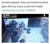 Gangbang, Liveleak, and Memes: Armed suspect robs convenience store  gets shot by every customer inside  sandrarose.com/?p-150828  LiveLeak  2017.05.31 215741 ... he was there for the gangbang.