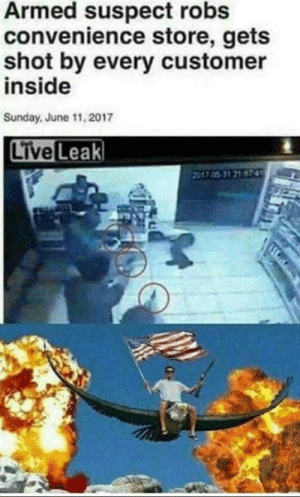 Murica Everyone: Armed suspect robs  convenience store, gets  shot by every customer  inside  Sunday, June 11, 2017  Live Leak Murica Everyone