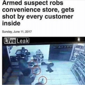 me irl: Armed suspect robs  convenience store, gets  shot by every customer  inside  Sunday, June 11, 2017  2017.0531 21 574 me irl