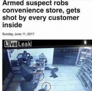 Meirl by Skyfall106 MORE MEMES: Armed suspect robs  convenience store, gets  shot by every customer  inside  Sunday, June 11, 2017  2017.0531 21 574 Meirl by Skyfall106 MORE MEMES
