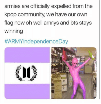 Community, Bts, and Oh Well: armies are officially expelled from the  kpop community, we have our own  flag now oh well armys and bts stays  winning  #ARMYIndependence Day #BTS 🐾