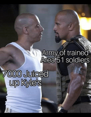 This whole area 51 thing is really getting out of hand, but the memes keep flowing. #funny #area51 #memes: Army of trained  Area51 soldiers  7000 Juiced  up Kyle's This whole area 51 thing is really getting out of hand, but the memes keep flowing. #funny #area51 #memes