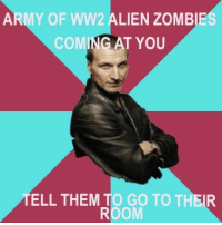 ww2: ARMY OF WW2 ALIEN ZOMBIE  COMING AT YOU  TELL THEM TO GO TO THEIR  ROOM