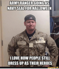 navy seal: ARMY RANGER GOING AS  NAVY SEAL FOR  Nav  THE NAVY  IKLEDENINDEN  LOVE HOW PEOPLE STILL  DRESSUP AS THEIR HEROES  ifunny.CO