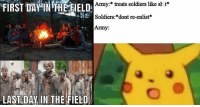 30 Snide Military Memes That You Probably Shouldnt Show Your Sergeant: Army:* treats soldiers like sh t*  Soldiers:*dont re-enlist*  Army:  FIRST DAY NTHE EELD  LAST DAY IN THE FIELD 30 Snide Military Memes That You Probably Shouldnt Show Your Sergeant