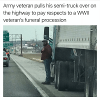 RESPECT🇺🇸🇺🇸🇺🇸 trump Trump2020 presidentdonaldtrump followforfollowback guncontrol trumptrain triggered ------------------ FOLLOW👉🏼 @conservative.american 👈🏼 FOR MORE🇺🇸🇺🇸: Army veteran pulls his semi-truck over on  the highway to pay respects to a WWII  veteran's funeral procession  OUT게  nd Hts  Wy  70 RESPECT🇺🇸🇺🇸🇺🇸 trump Trump2020 presidentdonaldtrump followforfollowback guncontrol trumptrain triggered ------------------ FOLLOW👉🏼 @conservative.american 👈🏼 FOR MORE🇺🇸🇺🇸