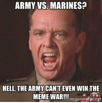 cant even: ARMY VS. MARINES?  HELL, THE ARMY CANT EVEN WINTHE  MEME WAR!!!  generator, net