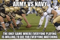 Memes, Army, and Game: ARMY VS,NAV  THE ONLY GAME WHERE EVERYONE PLAYING  IS WILLING TO DIE FOR EVERYONE WATCHING