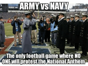 GOd blESs: ARMY VS NAVY  NY *  The only football game where NO  ONE will protest the National Anthem GOd blESs
