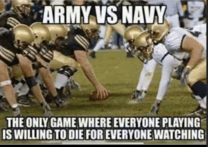 Football: ARMY VS NAVY  THE ONLY GAME WHERE EVERYONE PLAYING  IS WILLING TO DIE FOR EVERYONE WATCHING Football
