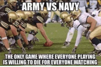 Army Vs Navy: ARMY VS NAVY  THE ONLY GAME WHERE EVERYONE PLAYING  IS WILLING TO DIEFOREVERYONE WATCHING