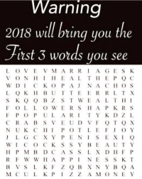 Memes, 🤖, and Wic: arning  2018 will bring you the  itst 3 words you see  L O VEV M AR R A GES K  VONEALT HEP Q C  L OK HBUT TEERRL T X  F OL LO WE RS HA P K R S  F P O P ULART Y K DZ L  J L G CXY PENISEX Q  WIC O CK S S Y BE AUTY  M C U L KP  Z Z A M O NEY Which words?! 🤔👇 https://t.co/iwawMOqE2S